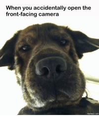 Front Face Camera: When you accidentally open the  front-facing camera  COM