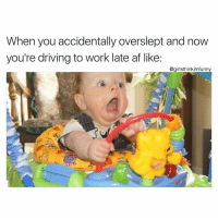 On my way!😱🚗💨 girlsthinkimfunnytwitter omw tbt movebitchgetouttheway: When you accidentally overslept and now  you're driving to work late af like:  @girlsthinkimfunny On my way!😱🚗💨 girlsthinkimfunnytwitter omw tbt movebitchgetouttheway