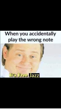 Irs, Free, and Jazz: When you accidentally  play the wrong note  Irs Free Jazz