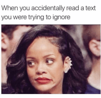 Funny, Text, and You: When you accidentally read a text  you were trying to ignore 🤦🏼‍♀️