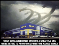 Ikea, Furniture, and Old: WHEN YOU ACCIDENTALLY SUMMON A GREAT OLD ONE  WHILE TRYING TO PRONOUNCE FURNITURE NAMES IN IKEA