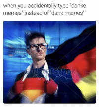 "dank: when you accidentally type ""danke  memes"" instead of ""dank memes""  PAR  2312.91"
