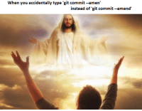 amen: When you accidentally type 'git commit -amen'  instead of 'git commit -amend'