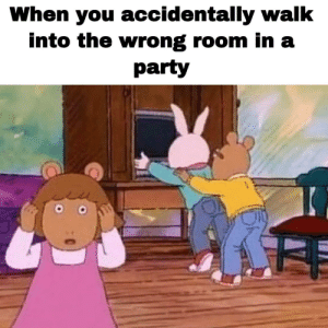 Oh God Why: When you accidentally walk  into the wrong room in a  party Oh God Why