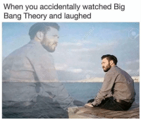 me irl: When you accidentally watched Big  Bang Theory and laughed me irl