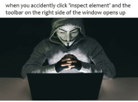 "Click, Memes, and Http: when you accidently click 'inspect element' and the  toolbar on the right side of the window opens up <p>I&rsquo;m in via /r/memes <a href=""http://ift.tt/2skqakl"">http://ift.tt/2skqakl</a></p>"