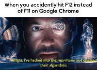 Anaconda, Chrome, and Google: When you accidently hit F12 instead  of Fll on Google Chrome  Iright. I've hacked into themainframeand disabled  their algorithms. Inspect element 100