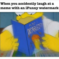 Memes, 🤖, and Watermark: When you accidently laugh at a  meme with an iFunny watermark
