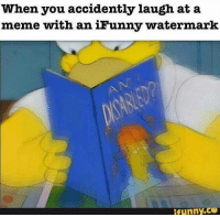 accidently: when you accidently laugh at a  meme with an iFunny watermark  funny