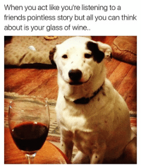 Please just shetup Carol we get it he's cheated on you for the 15th time😑😑😑 winewednesday winesday winetime: When you act like you're listening to a  friends pointless story but all you can think  about is your glass of wine.. Please just shetup Carol we get it he's cheated on you for the 15th time😑😑😑 winewednesday winesday winetime