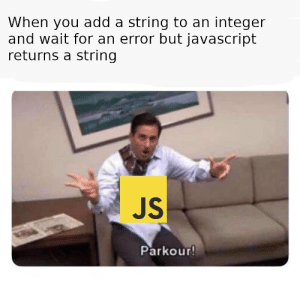 Parkour, Javascript, and Add: When you add a string to an integer  and wait for an error but javascript  returns a string  JS  Parkour!  ST Sometimes JS does somersaults too.