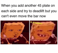 Memes, Tbt, and 🤖: When you add another 45 plate on  each side and try to deadlift but you  can't even move the bar now  IG: @t  hegainz Tbt