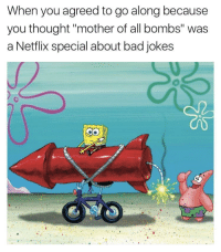 """<p>Stop it with the misleading names via /r/memes <a href=""""http://ift.tt/2qQmuVV"""">http://ift.tt/2qQmuVV</a></p>: When you agreed to go along because  you thought """"mother of all bombs"""" was  a Netflix special about bad jokes <p>Stop it with the misleading names via /r/memes <a href=""""http://ift.tt/2qQmuVV"""">http://ift.tt/2qQmuVV</a></p>"""