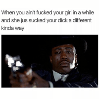 😭💀 Follow @sigh: When you ain't fucked your girl in a while  and she jus sucked your dick a different  kinda way 😭💀 Follow @sigh
