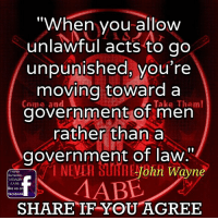 """Aabe: """"When you allow  unlawful acts to go  unpunished, you're  moving toward a  government of men  rather than a  government of law.""""  NEVER SURREJohn Wayne  Surrender  facebook  MABE  on  MOAS2N  AABE  like us SHARE IF YOU AGREE"""