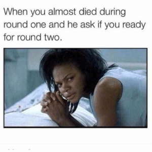 Some people just get TIRED. #memes #sexmemes #funnymemes #funny: When you almost died during  round one and he ask if you ready  for round two. Some people just get TIRED. #memes #sexmemes #funnymemes #funny