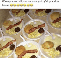 Grandma, Memes, and House: When you and all your cousins go to y'all grandma  house G 😂😂💯
