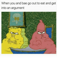 Bae, Memes, and Boy: When you and bae go out to eat and get  into an argument Follow my boy @memecity548 for more 🔥 memes. 👣👣👣 @memecity548 @memecity548 @memecity548