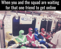 Memes, Any Minute, and 🤖: When you and the squad are waiting  for that one friend to get online  0809002402 Any minute now...