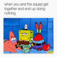 Patric: when you and the squad get  together and end up doing  nothing  @patric reactions