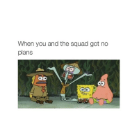 me and @hoeposts: When you and the squad got no  plans me and @hoeposts