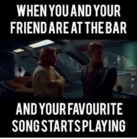 Star Wars, Ubs, and Song: WHEN YOU AND YOUR  AND YOUR FAVOURITE  SONG STARTS PLAYING  RA  EG  EN  UB  OE  RY  YH  UA  D TI  OL  NT  VP  AA  AS  FT  UE  OR  RR  YA  UA  OT  ND  YS  EN  DG  HE  W RI