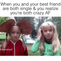Real footage of me and my bestie ignoring everyone else and just drunk cackling away at our inside jokes. Not terrifying at all (@drunkfail): When you and your best friend  are both single & you realize  you're both crazy AF  low  drunk fail Real footage of me and my bestie ignoring everyone else and just drunk cackling away at our inside jokes. Not terrifying at all (@drunkfail)