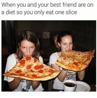 Any pizza can be a personal if you're a WINNER LIKE ME!: When you and your best friend are on  a diet so you only eat one slice Any pizza can be a personal if you're a WINNER LIKE ME!