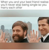 Best Friend, Best, and Humans of Tumblr: When you and your best friend realise  you'll never stop being single so you  marry each other