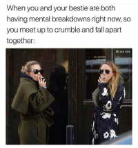 Crying, Drunk, and Fall: When you and your bestie are both  having mental breakdowns right now, so  you meet up to crumble and fall apart  together:  @i.am.link  ALL DELIVER  LOCATED Do you ever just break down in the middle of Starbucks or a stranger's wedding and just start crying about everything and then 10 minutes later you start laughing bc you feel so silly like why am I even crying and also I shouldn't be giving the best man's toast I don't even know the bride and groom hahah I'm drunk where am I, ya knowwww 🤷🏼‍♀️🤷🏼‍♀️🤷🏼‍♀️🤷🏼‍♀️🤷🏼‍♀️ waattt