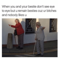This way you old bitch 😭 goodgirlwithbadthoughts 💅🏻: When you and your bestie don't see eye  to eye but u remain besties cuz ur bitches  and nobody likes u This way you old bitch 😭 goodgirlwithbadthoughts 💅🏻
