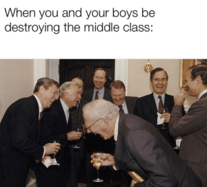 Lmao Roflcopter: When you and your boys be  destroying the middle class: Lmao Roflcopter