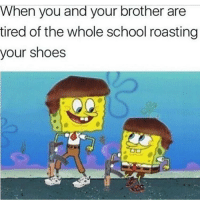 Memes, Roast, and Scare: When you and your brother are  tired of the whole school roasting  your shoes Y'all claim to be based but most of y'all are honestly scared to wear dr. Scholls or heely's in public, I can tell you all rn you will become a lot happier when you learn to not care about what other think about your appearance