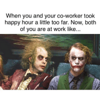 Tag ur coworker 😂🤣😂 FOLLOW US➡️ @so.mexican: When you and your co-worker took  happy hour a little too far. Now, both  of you are at work like Tag ur coworker 😂🤣😂 FOLLOW US➡️ @so.mexican