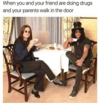 Drugs, Parents, and Weed: When you and your friend are doing drugs  and your parents walk in the door #marijuana #cannabis #pot #weed