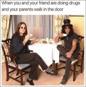 38 Relatable Memes For All The Weary Parents.: When you and your friend are doing drugs  and your parents walk in the door 38 Relatable Memes For All The Weary Parents.