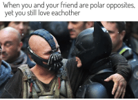 My first meme in this sub, hope you can relate: When you and your friend are polar opposites  yet you still love eachother My first meme in this sub, hope you can relate