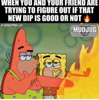 Memes, Good, and 🤖: WHEN YOU AND YOUR FRIEND ARE  TRYING TO FIGUREOUTIF THAT  NEW DIP IS GOOD OR NOT  MUDJUG  portable spittoons That dip-scussion 👌🏻😂 mudjug dip30 packdipspit copenhagen grizzly toughguychew longhorn skoal stokers photo by @jesseryan.us