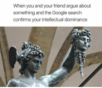 Arguing, Google, and Google Search: When you and your friend argue about  something and the Google search  confirms your intellectual dominance
