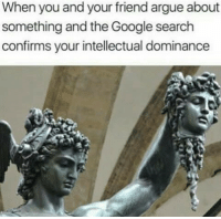 """Arguing, Dank, and Google: When you and your friend argue about  something and the Google search  confirms your intellectual dominance <p>Only for intellectuals. via /r/dank_meme <a href=""""http://ift.tt/2Eyx9jq"""">http://ift.tt/2Eyx9jq</a></p>"""