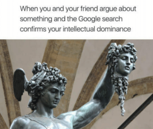 Im always right via /r/memes https://ift.tt/2RoUerP: When you and your friend argue about  something and the Google search  confirms your intellectual dominance Im always right via /r/memes https://ift.tt/2RoUerP