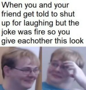 Carson is so memeable: When you and your  friend get told to shut  up for laughing but the  joke was fire so you  give eachother this look Carson is so memeable