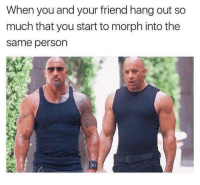 Funny Memes. Updated Daily! ⇢ FunnyJoke.tumblr.com 😀: When you and your friend hang out so  much that you start to morph into the  same person Funny Memes. Updated Daily! ⇢ FunnyJoke.tumblr.com 😀