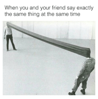 Time, Friend, and Thing: When you and your friend say exactly  the same thing at the same time