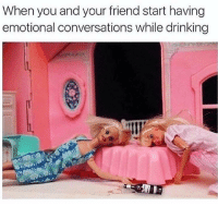 Drinking, Memes, and 🤖: When you and your friend start having  emotional conversations while drinking you know who you are ;)