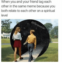Ass, Lit, and Meme: When you and your friend tag each  other in the same meme because you  both relate to each other on a spiritual  level My lit bond with my prick pain in the ass