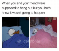 Maybe next time 😂😂: When you and your friend were  supposed to hang out but you both  knew it wasn't going to happern  @_ hai.- Maybe next time 😂😂