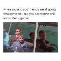 Chill, Friends, and Shit: when you and your friends are all going  thru some shit, but you just wanna chill  and suffer together. this was the shit every morning