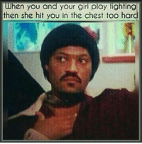 Memes, Girl, and Your Girl: when you and your girl play fighting  then she hit you in the chest too hard 👀😅😅😅