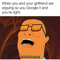 Dank Memes, Hills, and Danke: When you and your girlfriend are  arguing so you Google it and  you're right:  [maniacal laughter Dank Hill